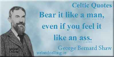 George Bernard Shaw quote. Bear it like a man, even if you feel it like an ass. Image copyright Ireland Calling