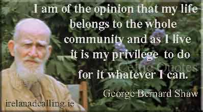 George Bernard Shaw quote. My life belongs to the whole community. Image copyright Ireland Calling