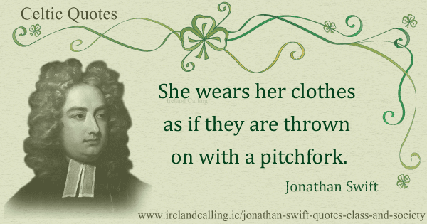 Jonathan-Swift quote. She wears her clothes as if they are thrown on with a pitchfork. Image copyright Ireland Calling