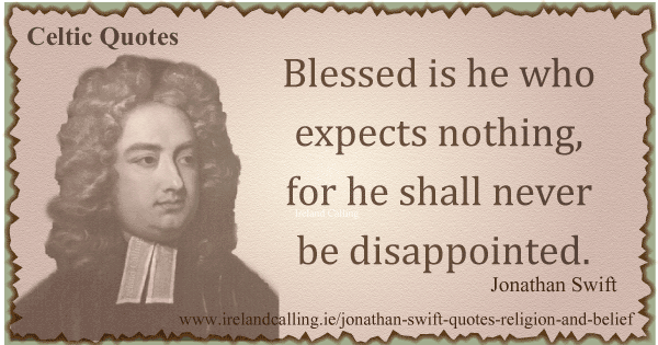 Jonathan Swift quote. Blessed is he who expects nothing. Image copyright Ireland Calling