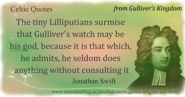 Jonathan Swift quote. The tiny Lilliputians surmise that Gulliver's watch may be his god. Image copyright Ireland Calling
