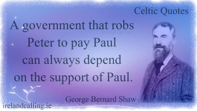 George Bernard Shaw quote. A government that robs Peter to pay Paul can always depend on the support of Paul. Image copyright Ireland Calling