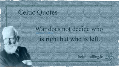 George Bernard Shaw quote. War does not decide who is right but who is left. Image copyright Ireland Calling