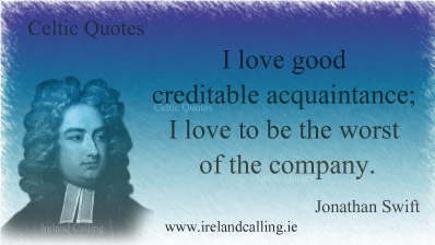 Jonathan Swift quote. I love good creditable acquaintance; I love to be the worst of the company. Image copyright Ireland Calling