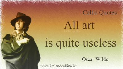 Oscar Wilde quote. All art is quite useless. Image copyright Ireland Calling
