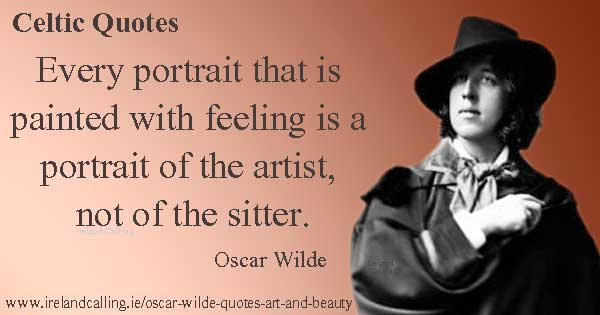 Oscar Wilde quote. Every portrait that is painted with feeling is a portrait of the artist, not of the sitter. Image copyright Ireland Calling