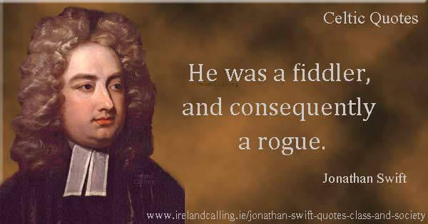 Jonathan Swift quote. He was a fiddler, and consequently a rogue. Image copyright Ireland Calling