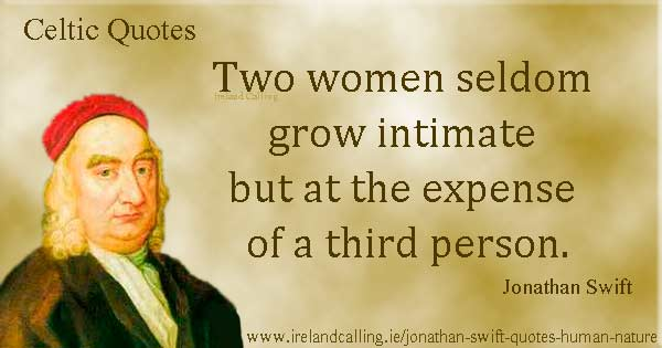 Jonathan Swift quote. Two women seldom grow intimate but at the expense of a third person. Image copyright Ireland Calling