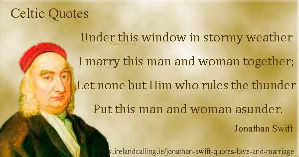 Jonathan Swift quote. Under this window in stormy weather I marry this man and woman together. Image copyright Ireland Calling