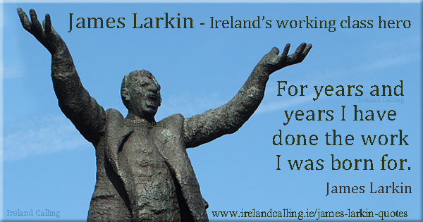 James Larkin quote. For years and years I have done the work I was born for. Image copyright Ireland Calling