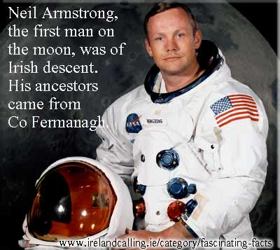 Neil Armstrong, the first man on the moon, was of Irish descent. His ancestors came from Co Fermanagh.