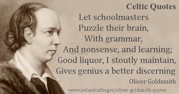 Oliver Goldsmith quote.  Let schoolmasters puzzle their brain with grammar. Image copyright Ireland Calling