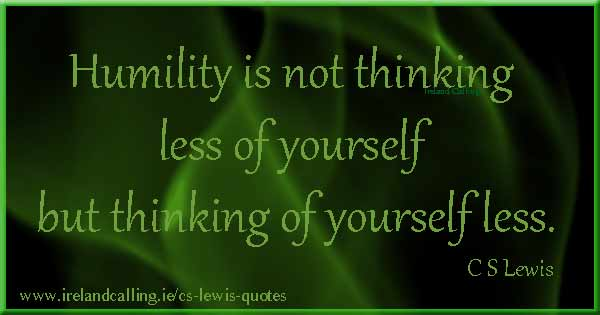 CS Lewis quote. Humility is not thinking less of yourself it's thinking of yourself less. Image copyright Ireland Calling